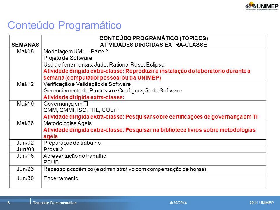2011 UNIMEP 6Template Documentation4/20/2014 Conteúdo Programático SEMANAS CONTEÚDO PROGRAMÁTICO (TÓPICOS) ATIVIDADES DIRIGIDAS EXTRA-CLASSE Mai/05Mod