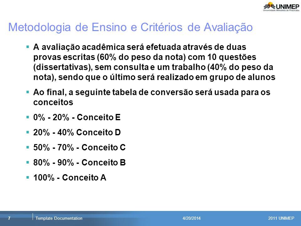 2011 UNIMEP 7Template Documentation4/20/2014 A avaliação acadêmica será efetuada através de duas provas escritas (60% do peso da nota) com 10 questões