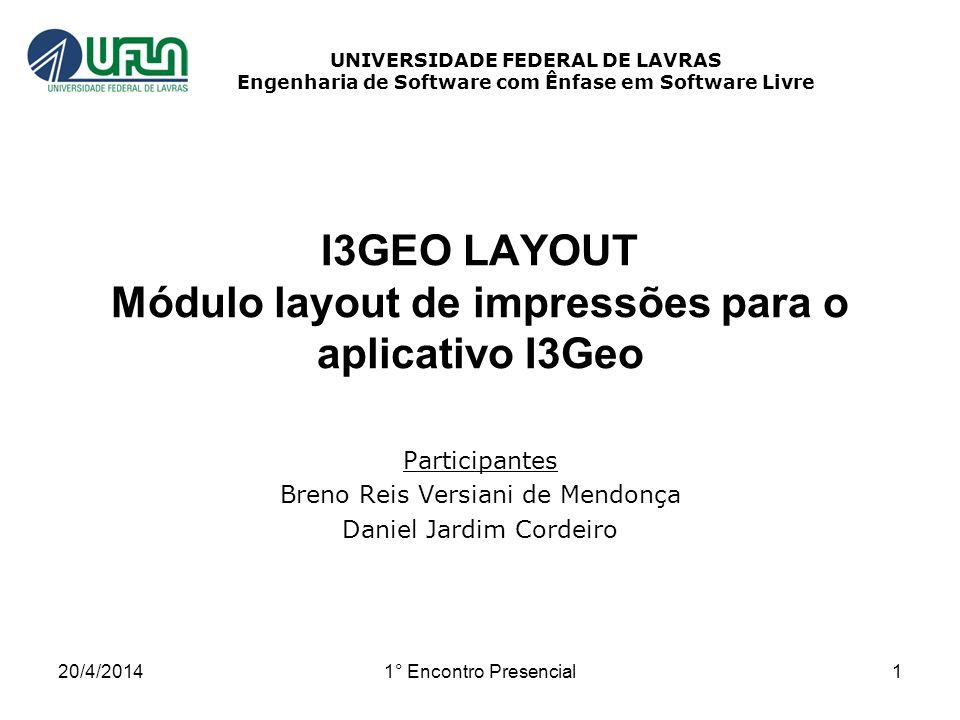 20/4/20141° Encontro Presencial1 I3GEO LAYOUT Módulo layout de impressões para o aplicativo I3Geo Participantes Breno Reis Versiani de Mendonça Daniel