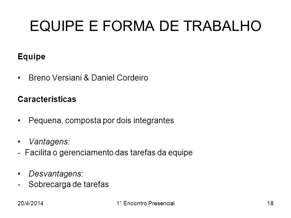 20/4/20141° Encontro Presencial18 EQUIPE E FORMA DE TRABALHO Equipe Breno Versiani & Daniel Cordeiro Características Pequena, composta por dois integr