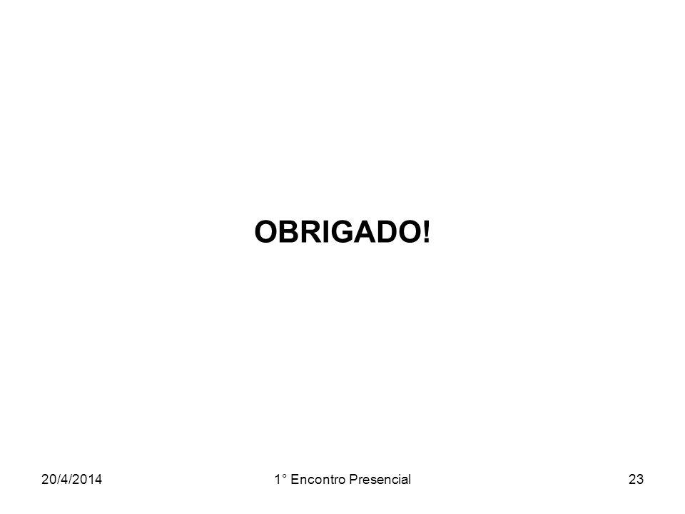 20/4/20141° Encontro Presencial23 OBRIGADO!