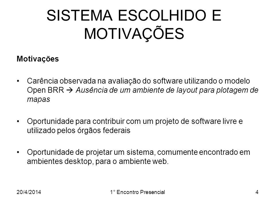 20/4/20141° Encontro Presencial4 SISTEMA ESCOLHIDO E MOTIVAÇÕES Motivações Carência observada na avaliação do software utilizando o modelo Open BRR Au
