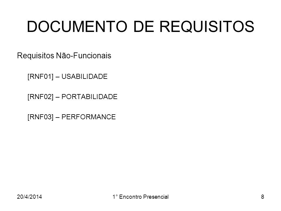 20/4/20141° Encontro Presencial8 DOCUMENTO DE REQUISITOS Requisitos Não-Funcionais [RNF01] – USABILIDADE [RNF02] – PORTABILIDADE [RNF03] – PERFORMANCE