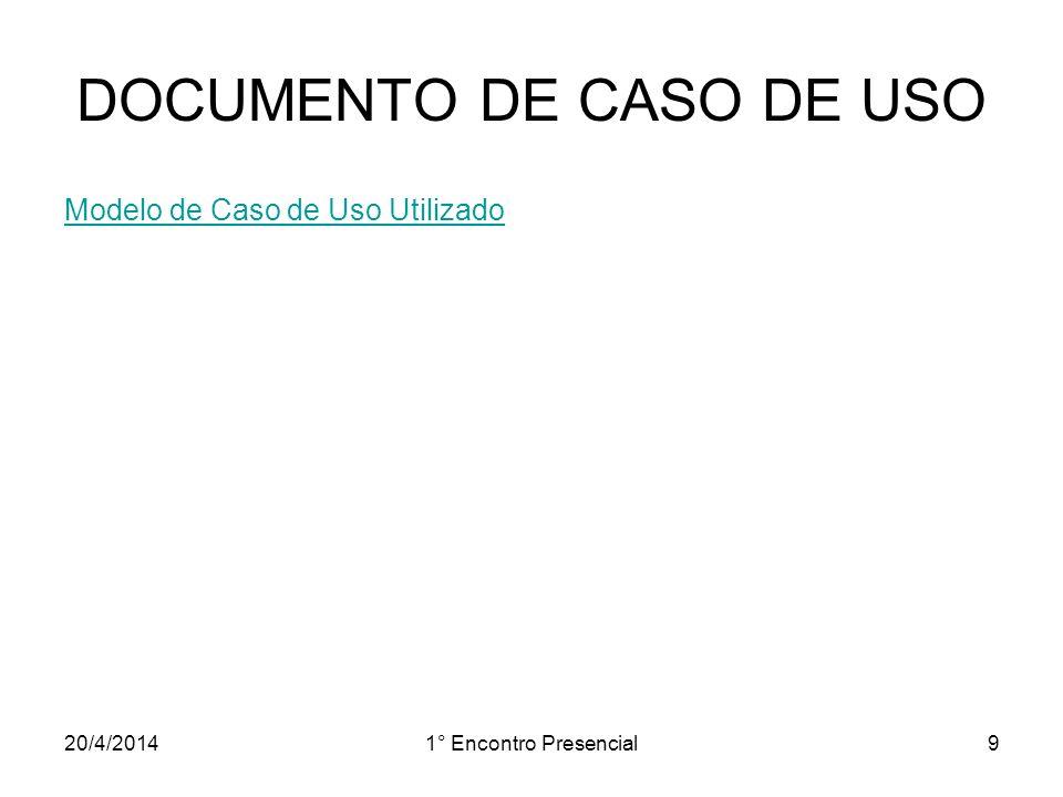 20/4/20141° Encontro Presencial9 DOCUMENTO DE CASO DE USO Modelo de Caso de Uso Utilizado