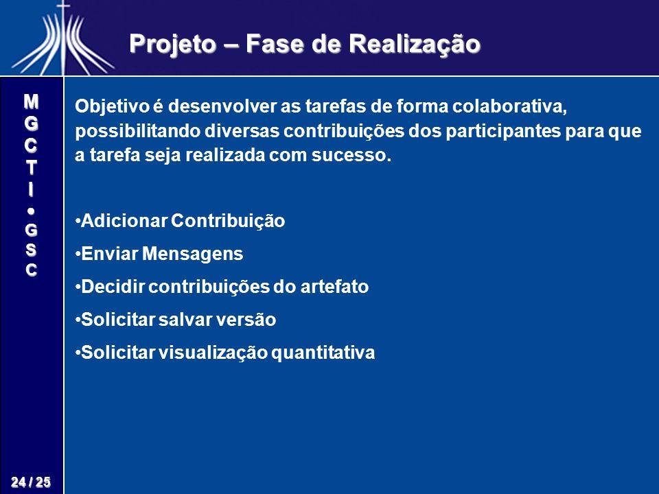 M G C T I G S C 24 / 25 Projeto – Fase de Realização Objetivo é desenvolver as tarefas de forma colaborativa, possibilitando diversas contribuições dos participantes para que a tarefa seja realizada com sucesso.