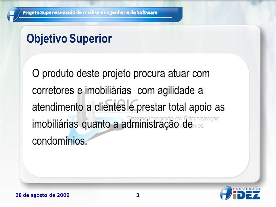 Projeto Supervisionado de Análise e Engenharia de Software 28 de agosto de 20094 Justificativa do Projeto Oportunidade de oferecer, uma solução de software para o segmento imobiliário que atualmente se encontra em um vertiginoso crescimento.