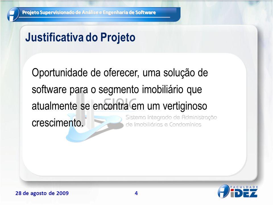 Projeto Supervisionado de Análise e Engenharia de Software 28 de agosto de 200915 Equipe do Projeto Responsável : Prof.