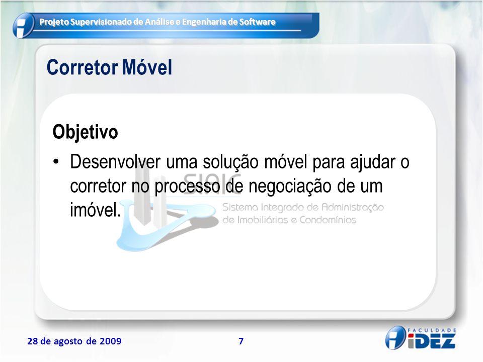 Projeto Supervisionado de Análise e Engenharia de Software 28 de agosto de 200918 O que são restrições Restrições são condições ou situações que limitam seu planejamento e desenvolvimento e não podem ser eliminadas ou alteradas no decorrer do projeto