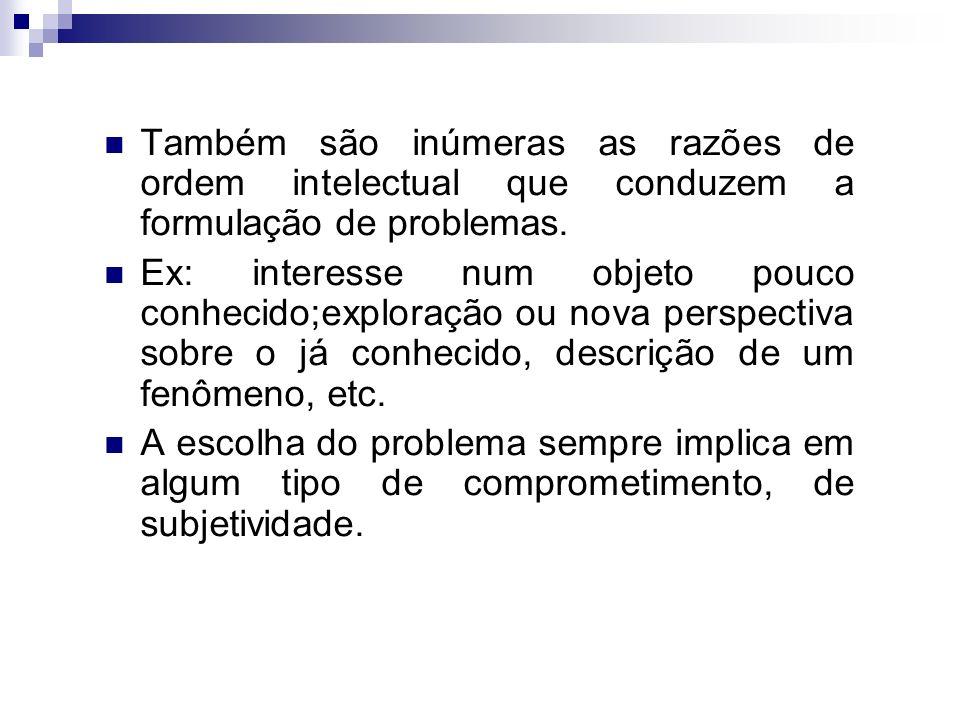 Andrea Roloff LopesMetodologia Científica Por que formular um problema? Os problemas podem ser de ordem prática ou intelectual. Razões de ordem prátic