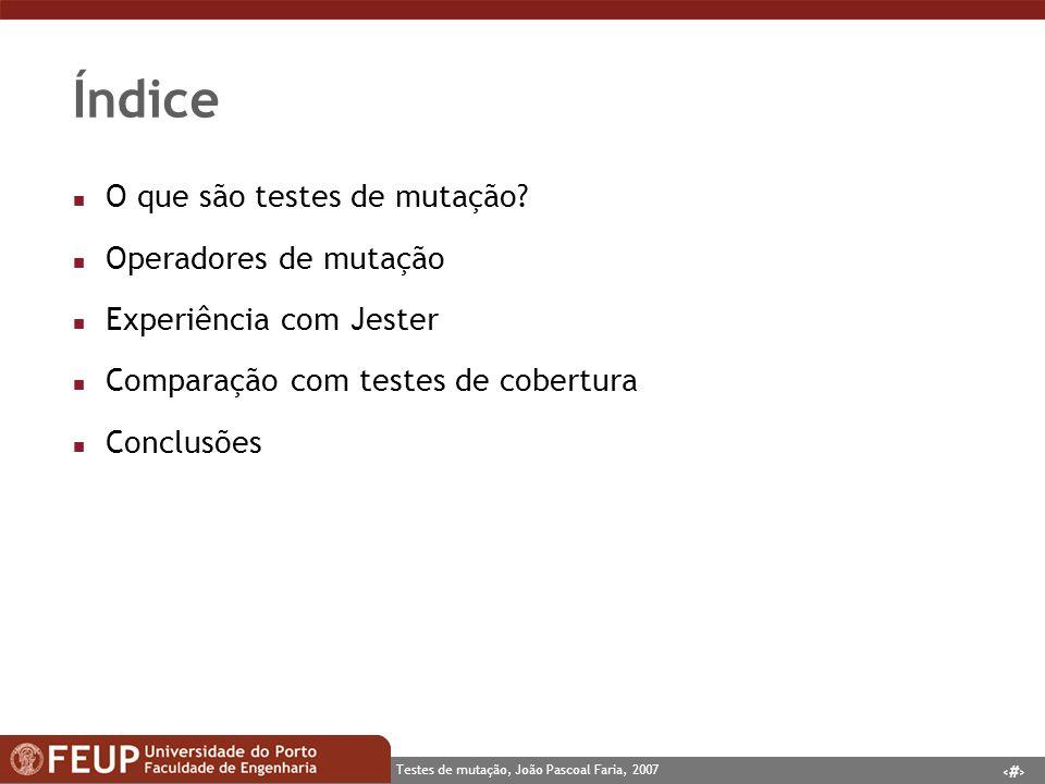 2 Testes de mutação, João Pascoal Faria, 2007 Índice n O que são testes de mutação.