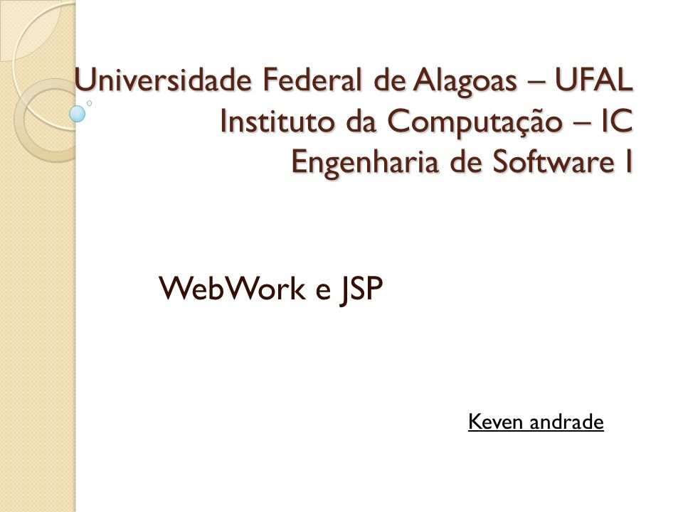 Universidade Federal de Alagoas – UFAL Instituto da Computação – IC Engenharia de Software I WebWork e JSP Keven andrade