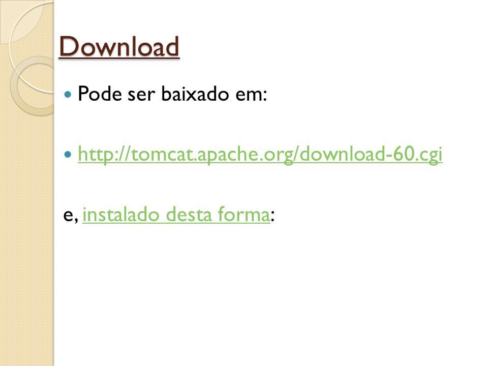 Download Pode ser baixado em: http://tomcat.apache.org/download-60.cgi e, instalado desta forma:instalado desta forma