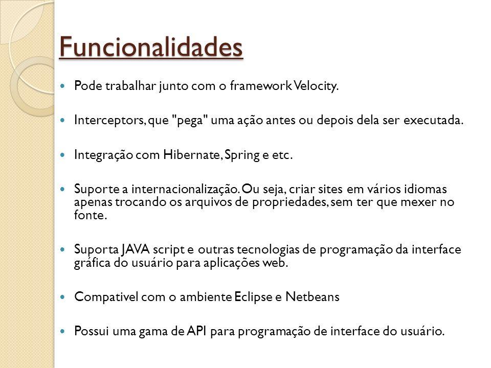 Funcionalidades Pode trabalhar junto com o framework Velocity. Interceptors, que