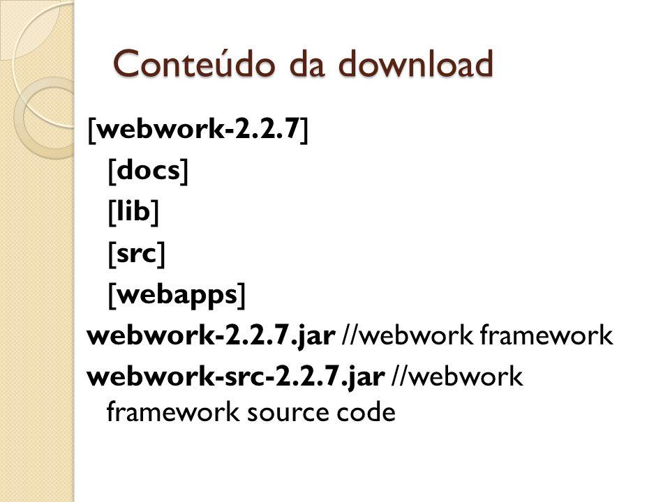 Conteúdo da download [webwork-2.2.7] [docs] [lib] [src] [webapps] webwork-2.2.7.jar //webwork framework webwork-src-2.2.7.jar //webwork framework sour