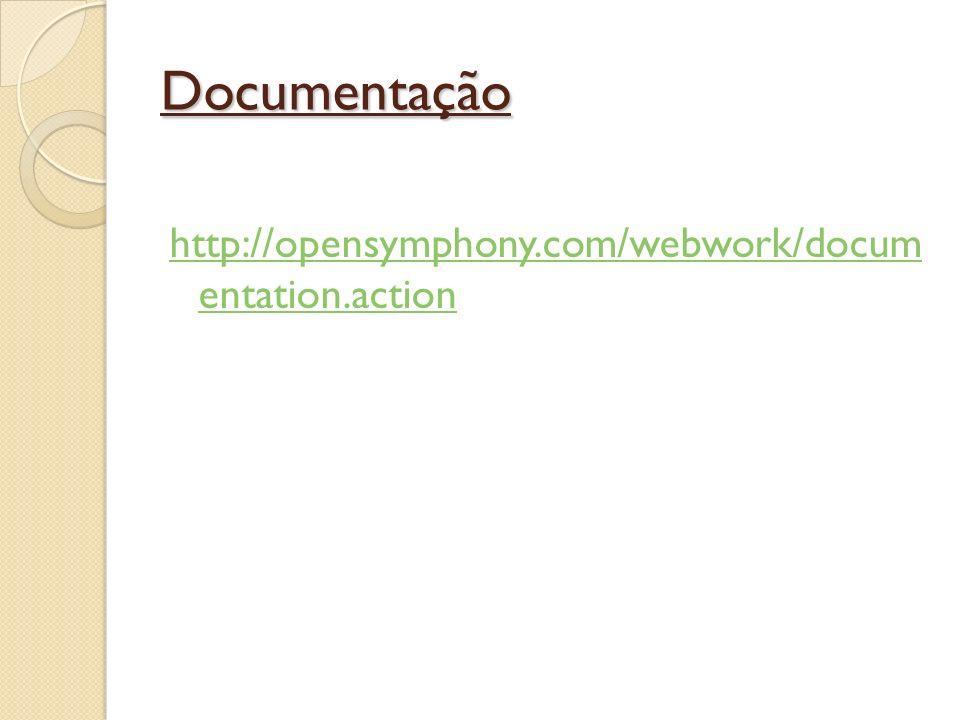 Documentação http://opensymphony.com/webwork/docum entation.action