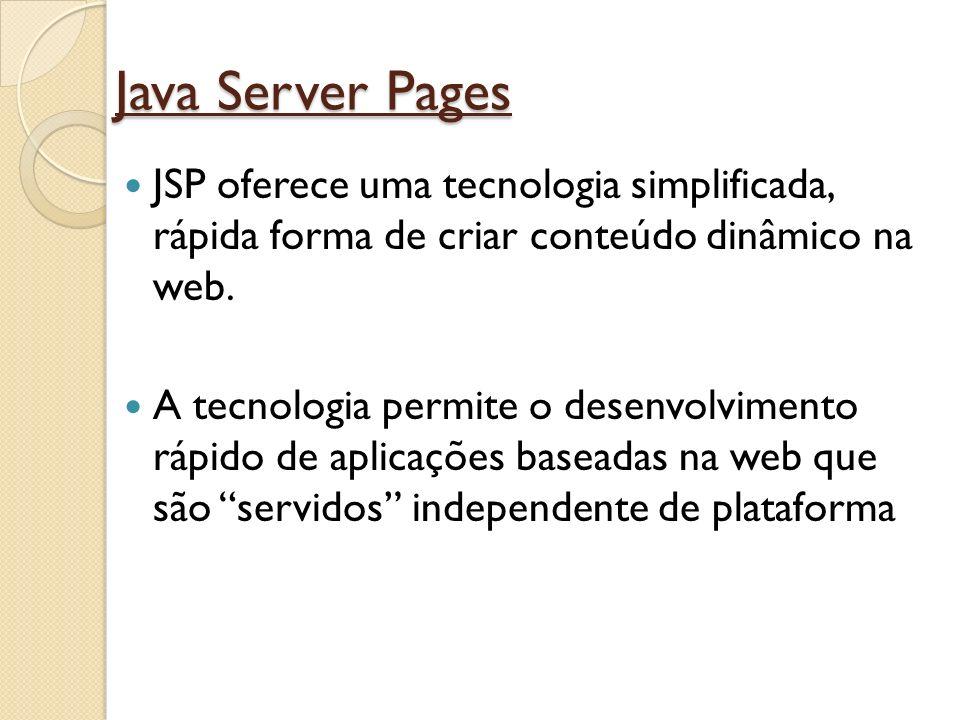 Java Server Pages JSP oferece uma tecnologia simplificada, rápida forma de criar conteúdo dinâmico na web. A tecnologia permite o desenvolvimento rápi