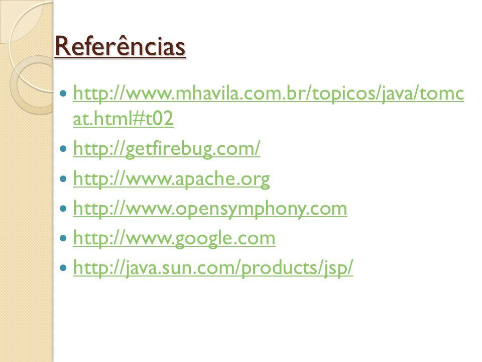 Referências http://www.mhavila.com.br/topicos/java/tomc at.html#t02 http://www.mhavila.com.br/topicos/java/tomc at.html#t02 http://getfirebug.com/ htt