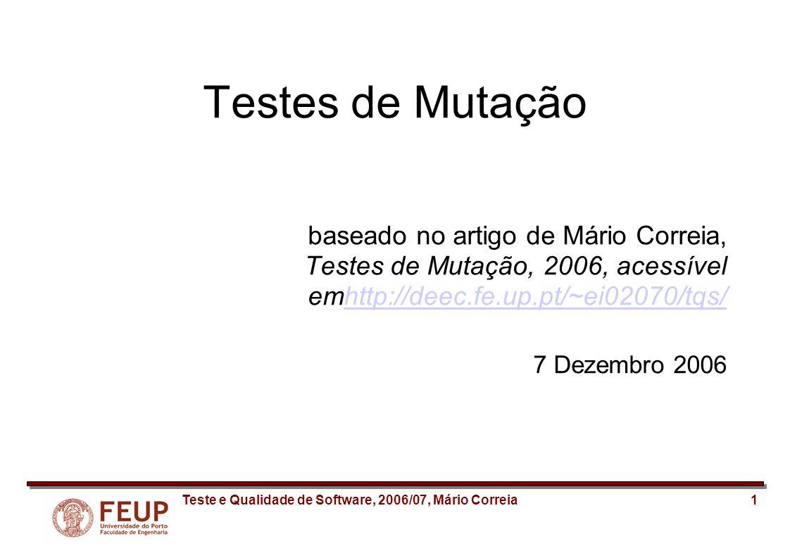 2Teste e Qualidade de Software, 2006/07, Mário Correia Índice Introdução Processo de teste com mutação Jester Problemas com a técnica Comparação com testes de cobertura Notas finais