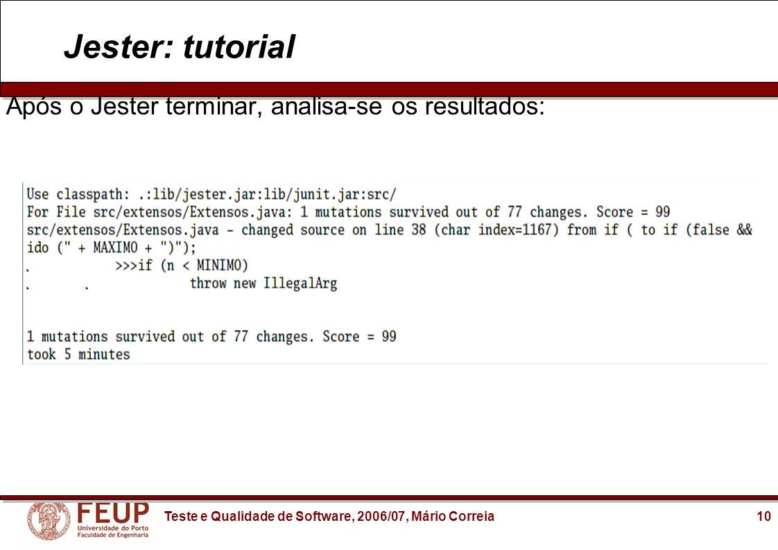 10Teste e Qualidade de Software, 2006/07, Mário Correia Jester: tutorial Após o Jester terminar, analisa-se os resultados:
