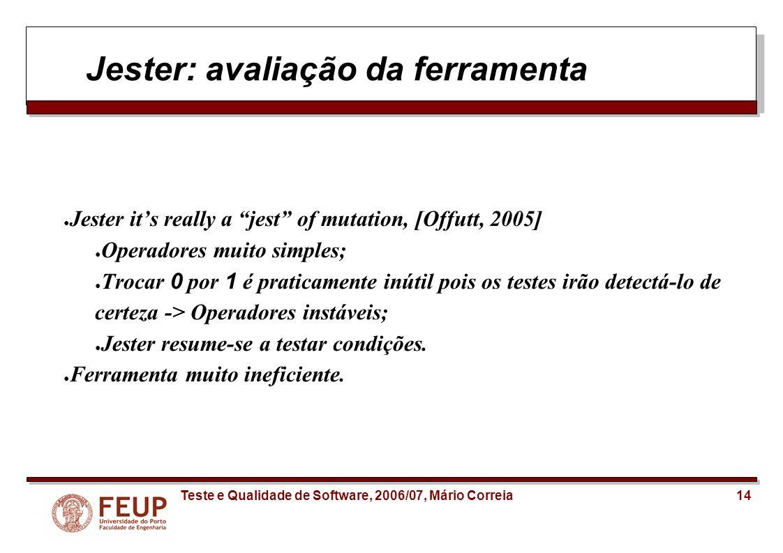 14Teste e Qualidade de Software, 2006/07, Mário Correia Jester: avaliação da ferramenta Jester its really a jest of mutation, [Offutt, 2005] Operadore