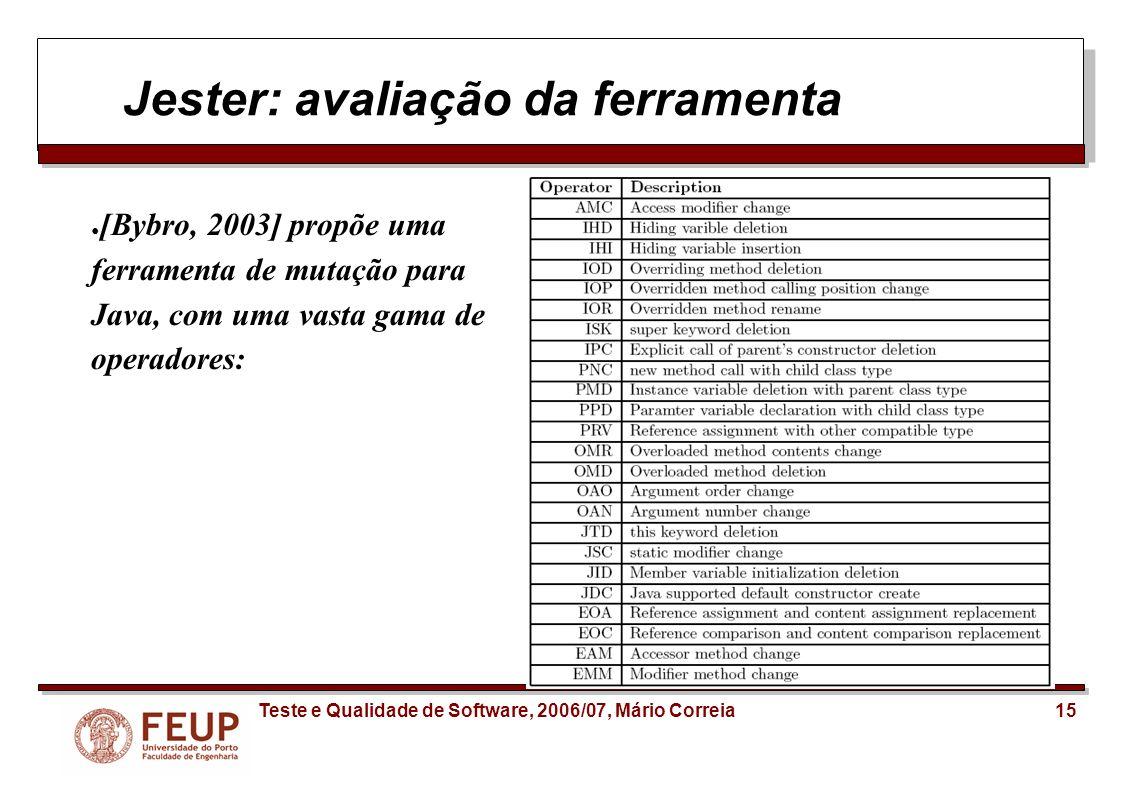 15Teste e Qualidade de Software, 2006/07, Mário Correia Jester: avaliação da ferramenta [Bybro, 2003] propõe uma ferramenta de mutação para Java, com
