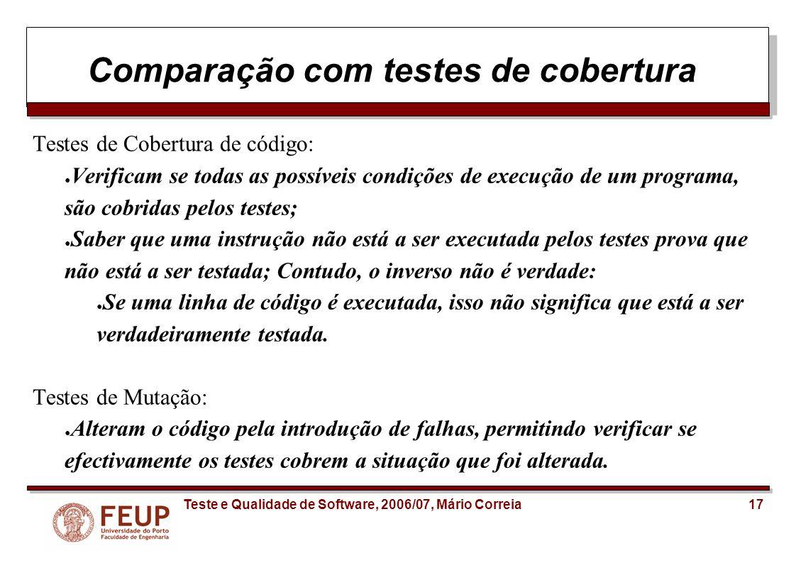 17Teste e Qualidade de Software, 2006/07, Mário Correia Comparação com testes de cobertura Testes de Cobertura de código: Verificam se todas as possív