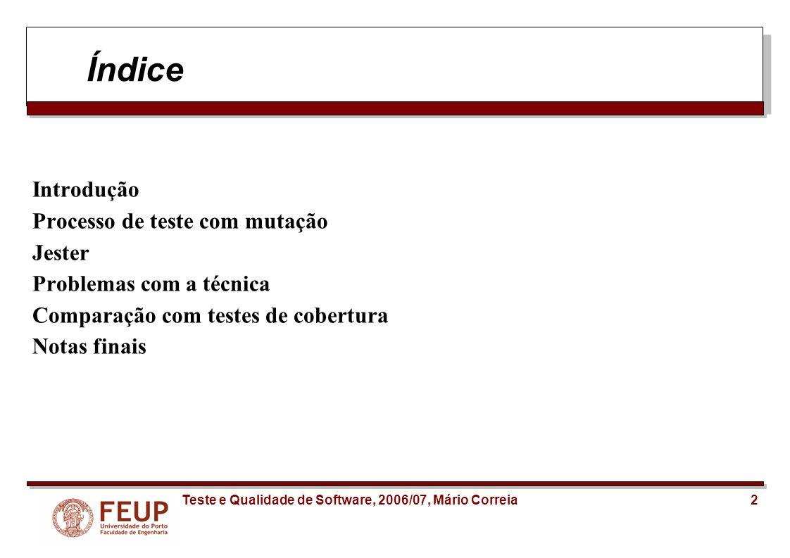 3Teste e Qualidade de Software, 2006/07, Mário Correia Introdução Objectivo dos Testes de Mutação: Verificar a qualidade dos testes.