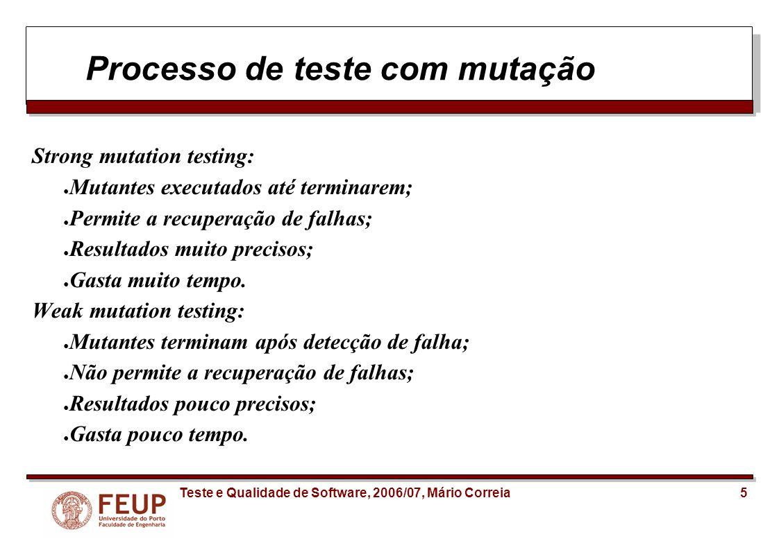 5Teste e Qualidade de Software, 2006/07, Mário Correia Processo de teste com mutação Strong mutation testing: Mutantes executados até terminarem; Perm