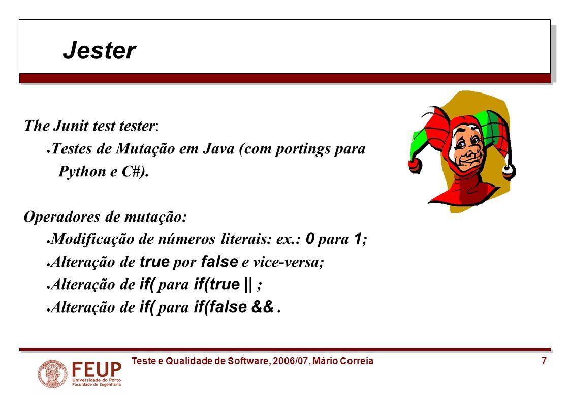 8Teste e Qualidade de Software, 2006/07, Mário Correia Jester: tutorial O código exemplo para demonstrar o funcionamento do Jester será o problema dos Extensos dado nas aulas de TQS.