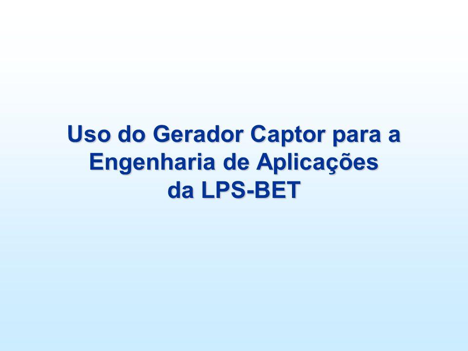 Uso do Gerador Captor para a Engenharia de Aplicações da LPS-BET