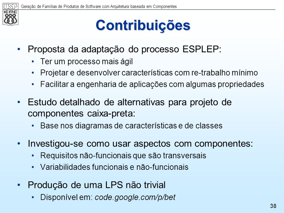 Geração de Famílias de Produtos de Software com Arquitetura baseada em Componentes 38 Contribuições Proposta da adaptação do processo ESPLEP: Ter um p