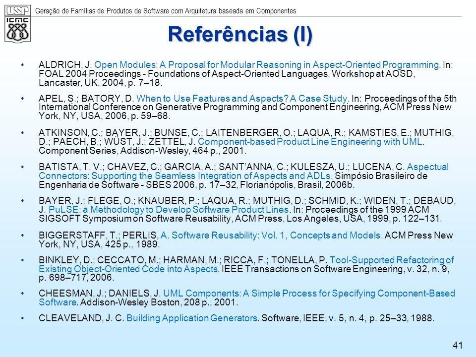 Geração de Famílias de Produtos de Software com Arquitetura baseada em Componentes 41 Referências (I) ALDRICH, J. Open Modules: A Proposal for Modular