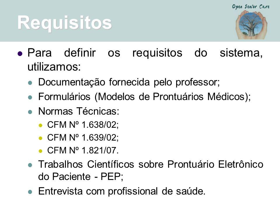 Requisitos Para definir os requisitos do sistema, utilizamos: Documentação fornecida pelo professor; Formulários (Modelos de Prontuários Médicos); Nor