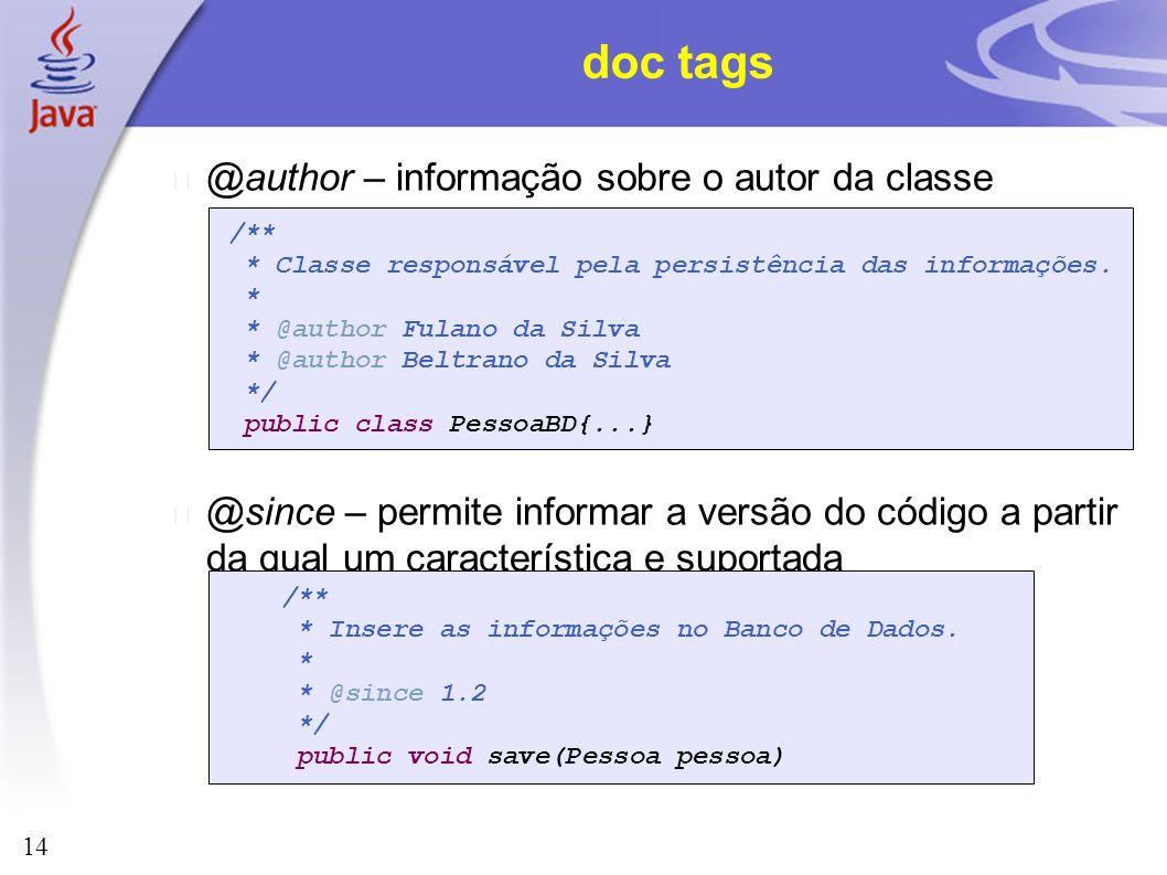 14 doc tags @author – informação sobre o autor da classe @since – permite informar a versão do código a partir da qual um característica e suportada /