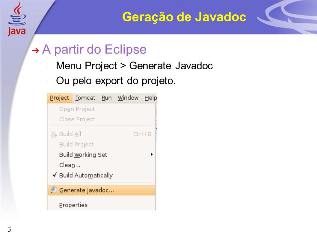 3 Geração de Javadoc A partir do Eclipse Menu Project > Generate Javadoc Ou pelo export do projeto.