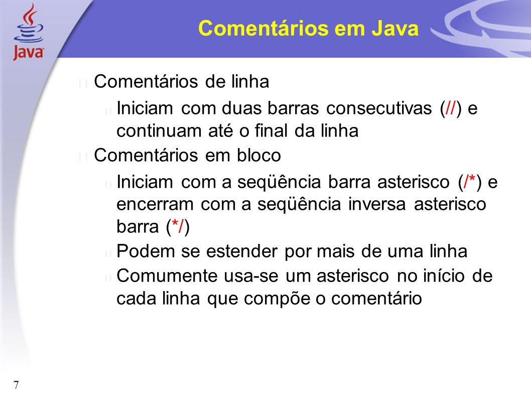 7 Comentários em Java Comentários de linha Iniciam com duas barras consecutivas (//) e continuam até o final da linha Comentários em bloco Iniciam com