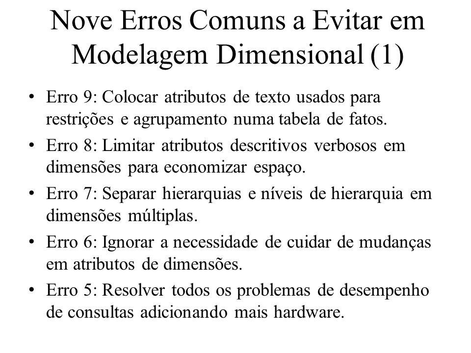 Nove Erros Comuns a Evitar em Modelagem Dimensional (1) Erro 9: Colocar atributos de texto usados para restrições e agrupamento numa tabela de fatos.