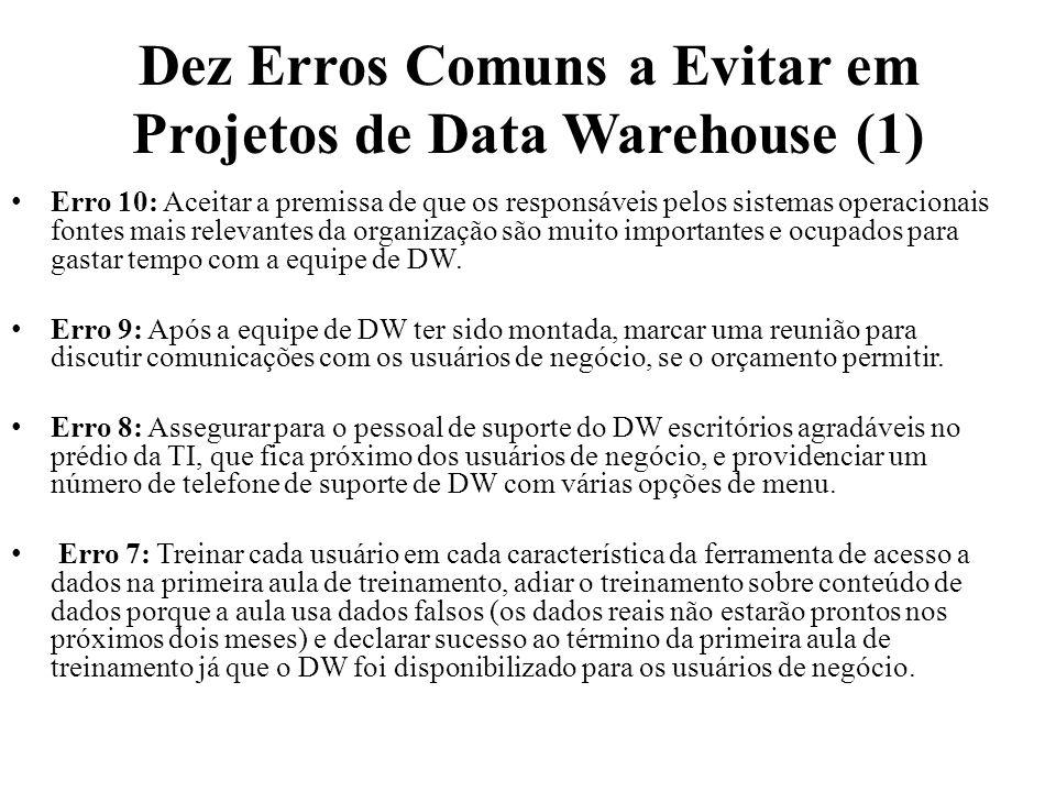 Dez Erros Comuns a Evitar em Projetos de Data Warehouse (1) Erro 10: Aceitar a premissa de que os responsáveis pelos sistemas operacionais fontes mais