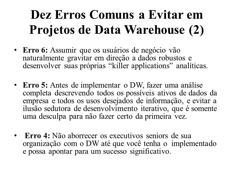 Dez Erros Comuns a Evitar em Projetos de Data Warehouse (2) Erro 6: Assumir que os usuários de negócio vão naturalmente gravitar em direção a dados ro