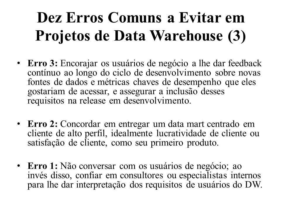 Dez Erros Comuns a Evitar em Projetos de Data Warehouse (3) Erro 3: Encorajar os usuários de negócio a lhe dar feedback contínuo ao longo do ciclo de