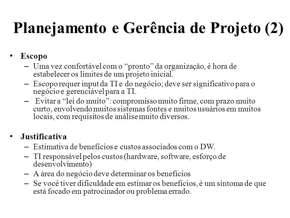 Planejamento e Gerência de Projeto (2) Escopo – Uma vez confortável com o pronto da organização, é hora de estabelecer os limites de um projeto inicia