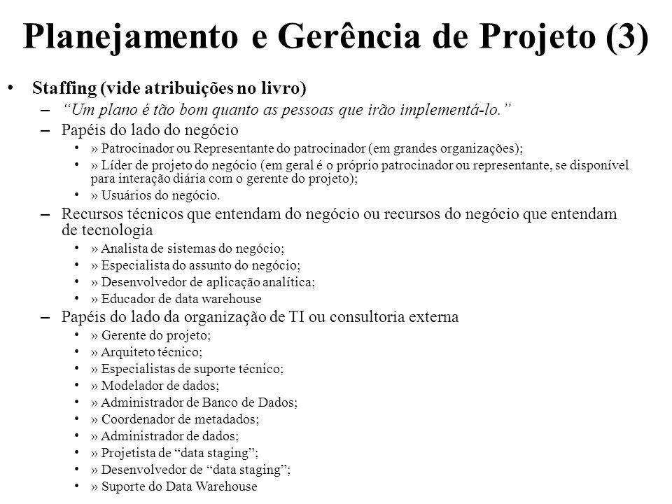 Planejamento e Gerência de Projeto (3) Staffing (vide atribuições no livro) – Um plano é tão bom quanto as pessoas que irão implementá-lo. – Papéis do