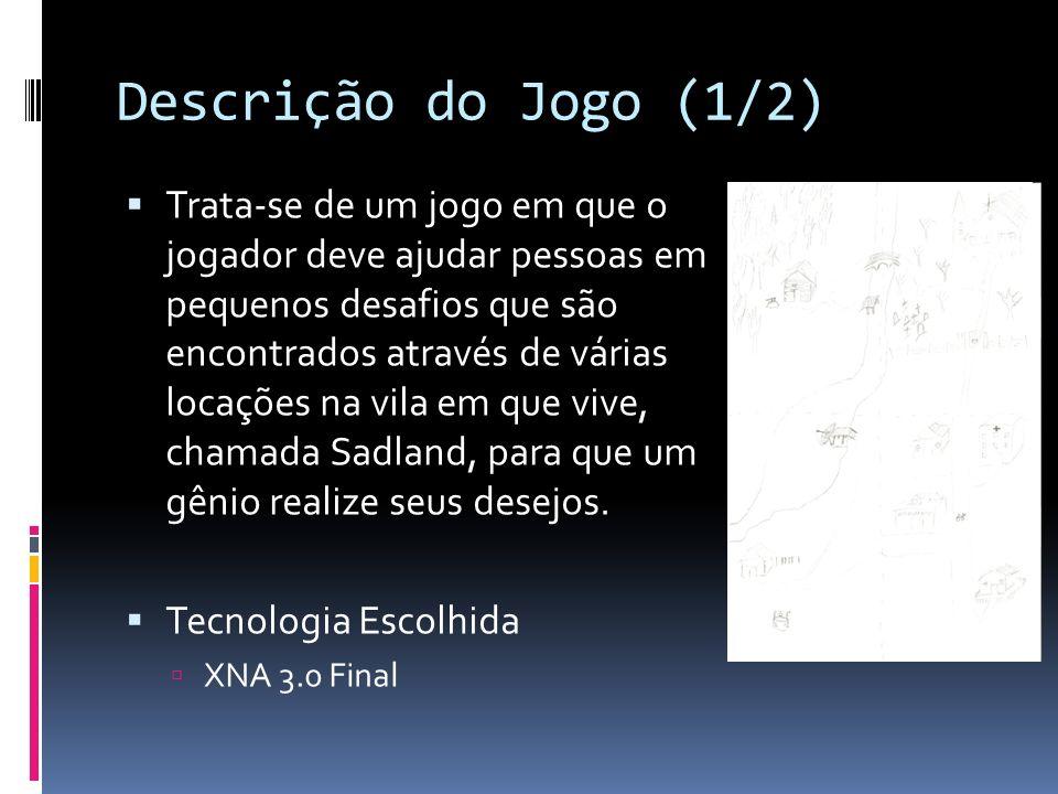 Descrição do Jogo (1/2) Trata-se de um jogo em que o jogador deve ajudar pessoas em pequenos desafios que são encontrados através de várias locações n
