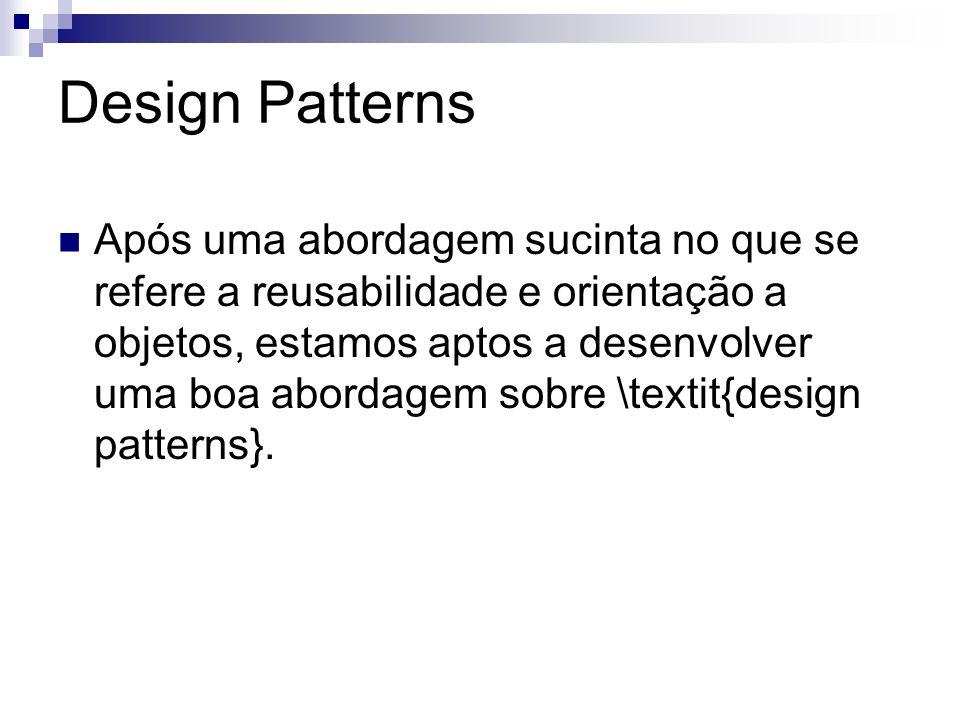 Design Patterns Introdução Design patterns vem ganhando grande aceitação como uma ferramenta para modelagem orientada a objetos Agostini2007, pois existem problemas de software que, embora estejam situados em contextos diferentes, podem ser solucionados de maneiras semelhantes.