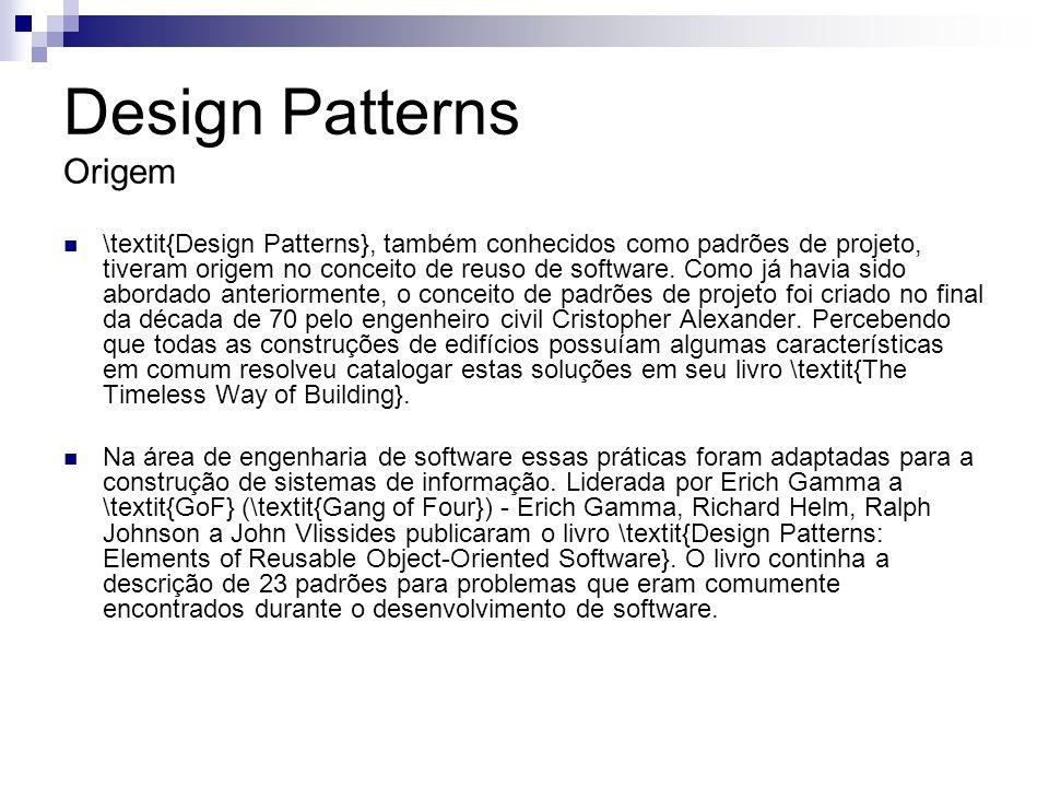 Design Patterns Conceito Um padrão pode ser definido como sendo um esboço, em vez da implementação específica, ou seja, um modelo a ser seguido durante a construção do software (Coad, 1995).