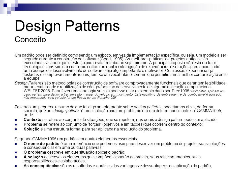 Design Patterns Classificação Pode se classificar os padrões de projeto de várias maneiras, porém o mais comum é classificá-los de acordo com os tipos de problemas que eles resolvem.