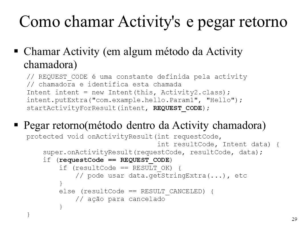 Como chamar Activity's e pegar retorno Chamar Activity (em algum método da Activity chamadora) Pegar retorno(método dentro da Activity chamadora) // R