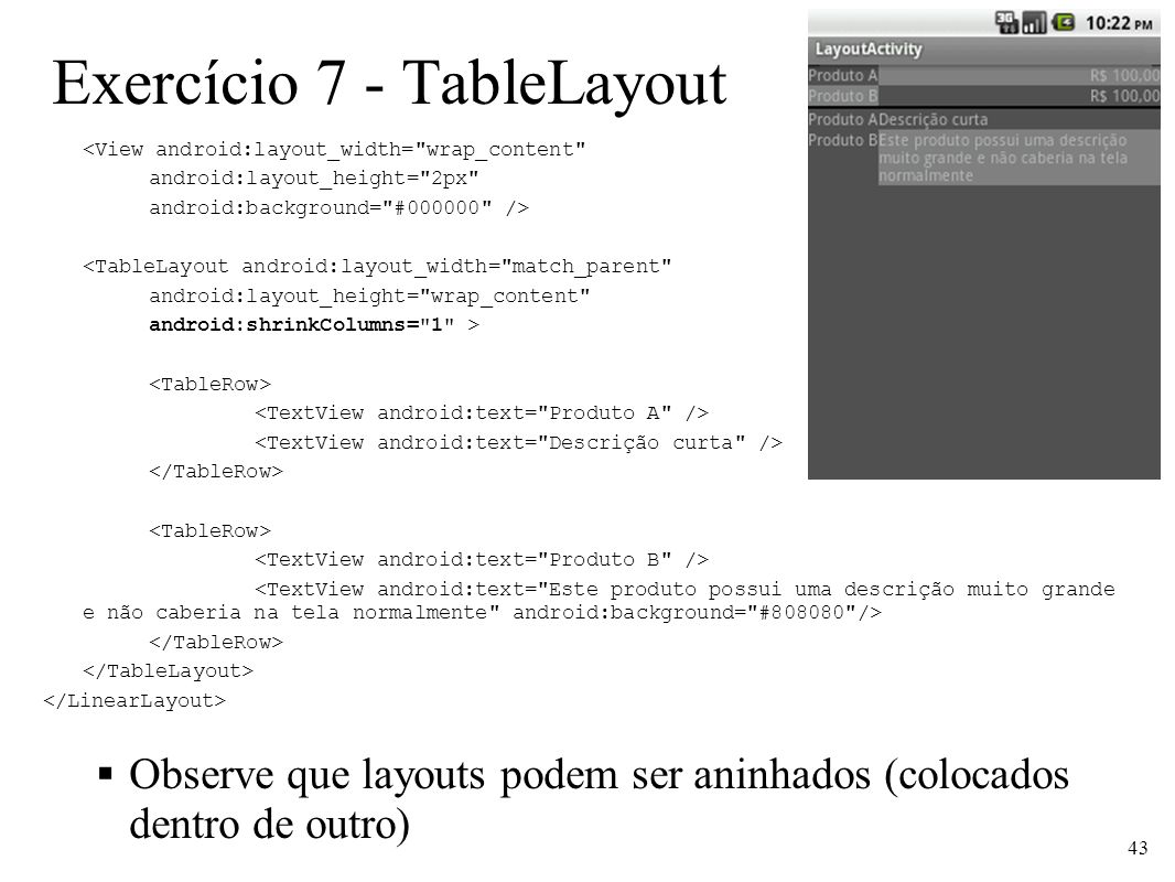 Exercício 7 - TableLayout <View android:layout_width=