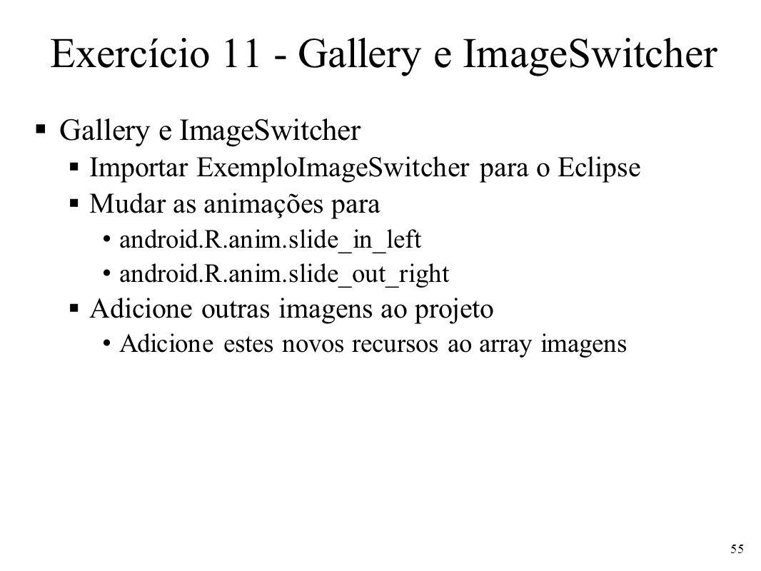Exercício 11 - Gallery e ImageSwitcher Gallery e ImageSwitcher Importar ExemploImageSwitcher para o Eclipse Mudar as animações para android.R.anim.sli
