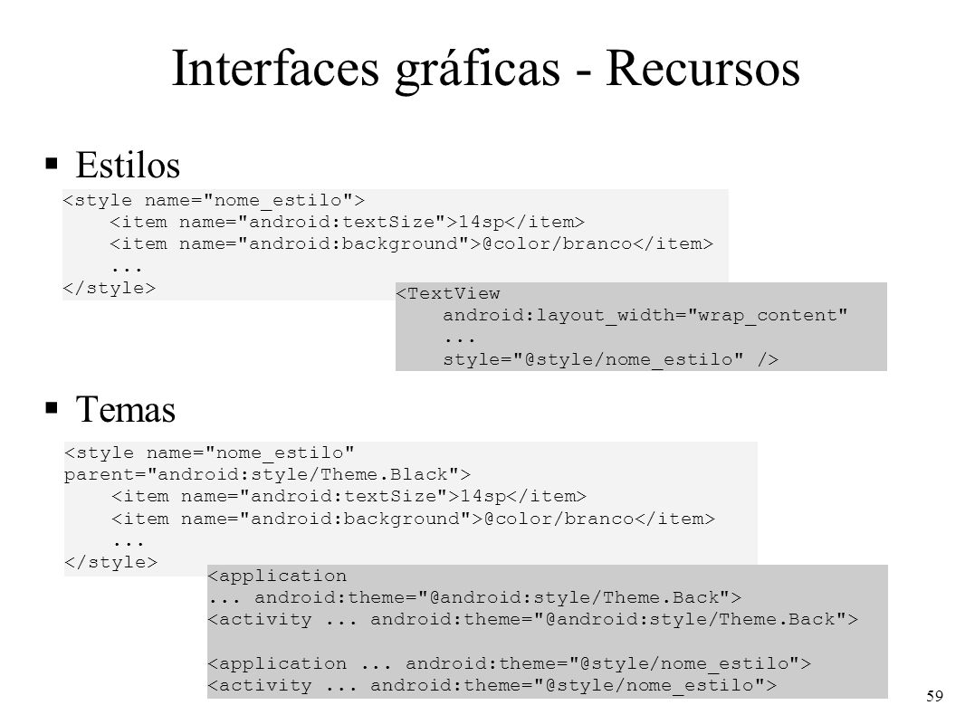 Interfaces gráficas - Recursos Estilos Temas 14sp @color/branco... <TextView android:layout_width=